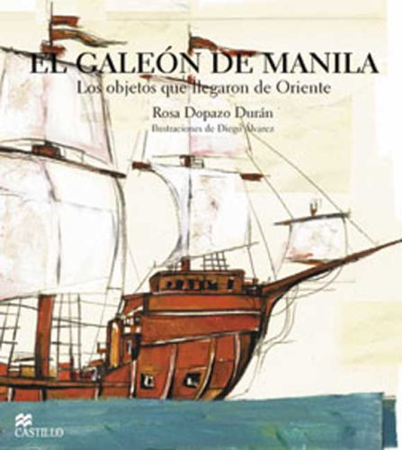 El Galeon De Manila / The Galleon of Manila: Los Objectos Que Llegaron De Oriente / The Objects that Came from the Orient (La Otra Excalera / the Other Stair)