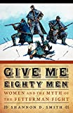 Give Me Eighty Men: Women and the Myth of the Fetterman Fight (Women in the West)