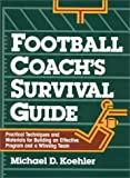 Football Coach's Survival Guide: Practical Techniques adn Materials for Building an Effective Program and a Winning Team