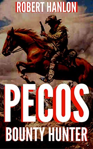 Pecos Bounty Hunter: Wilde Ride: A Texas Bounty Hunter Western Novel (Wilde: U.S Bounty Hunter Series Book 1) by [Hanlon, Robert]