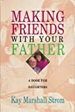 Making Friends with Your Father, Kay Marshall Strom, 0310548918