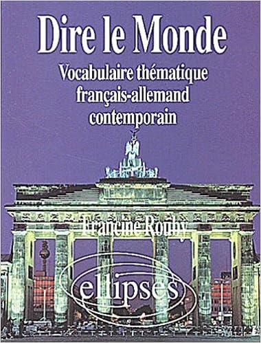 Livre Dire le monde: Vocabulaire thématique français-allemand pdf, epub ebook