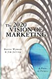 The 2020 Vision of Marketing, Denise Wymore and Jim Jerving, 1450515487