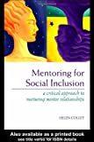 Mentoring for Social Inclusion : A Critical Approach to Nurturing Mentor Relationships, Colley, Helen, 0415311098