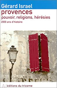 Provences : Pouvoir, religions, hérésies - 2000 ans d'histoire par Gérard Israël