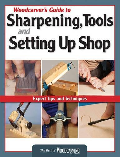 Woodcarver's Guide to Sharpening, Tools and Setting Up Shop (Best of WCI): Expert Tips and Techniques (Best of Woodcarving Illustrated)