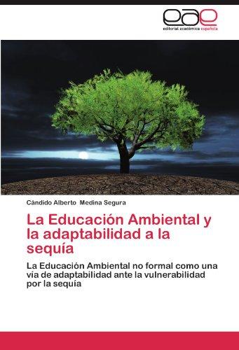 La Educación Ambiental y la adaptabilidad a la sequía: La Educación Ambiental no formal como una vía de adaptabilidad ante la vulnerabilidad por la sequía (Spanish Edition)