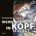 Wenn das Herz im Kopf schlägt Hörbuch von Mechtild Borrmann Gesprochen von: Jürgen Holdorf