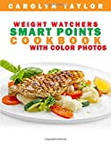 img - for Weight Watchers Smart Points Cookbook with COLOR PHOTOS: Complete Smart Point, Serving Size, Pictures, and Nutrition Info for Every Recipe; Top Weight Watchers Recipes for Rapid Fat Loss book / textbook / text book