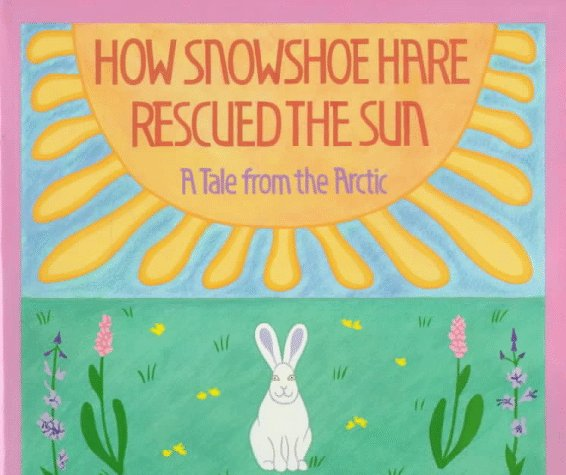 How Snowshoe Hare Rescued Sun: Bernhard: 9780823410439: Books