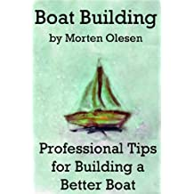 Boat Building – Professional Tips for Building a Better Boat [Booklet]