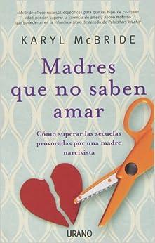 Book Madres Que No Saben Amar: Como Superar las Secuelas Provocadas Por una Madre Narcisista