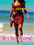 He's Just a Friend, Mary B. Morrison, 0786276290
