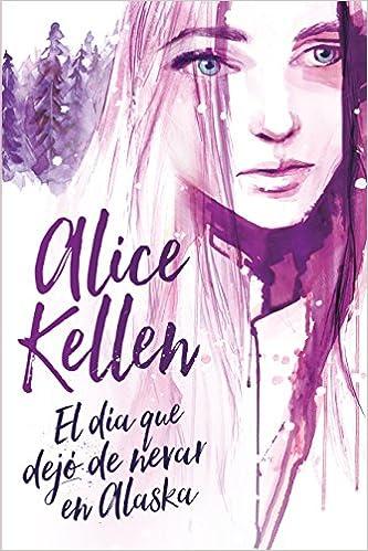 Resultado de imagen para El día que dejo de nevar en Alaska – Alice Kellen