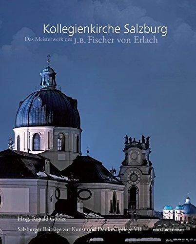 Kollegienkirche Salzurg: Das Meisterwerk des J. B. Fischer von Erlach Salzburger Beiträge zur Kunst und Denkmalpflege Band VII