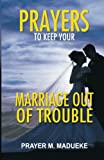 Prayers to Keep Your Marriage Out of Troubles, Prayer Madueke, 146624416X