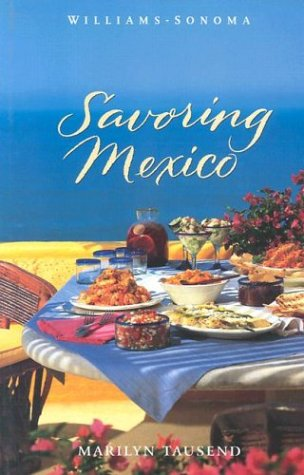 Savoring Mexico: Recipes and Reflections on Mexican Cooking by Marilyn Tausend