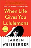 Book cover from When Life Gives You Lululemons by Lauren Weisberger