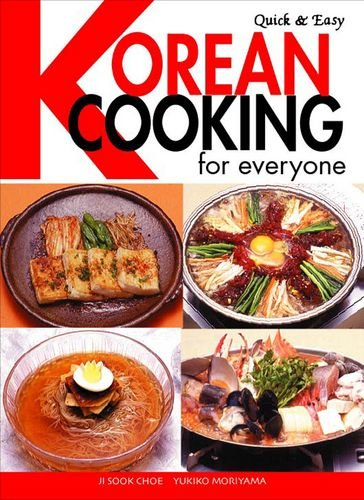Quick & Easy Korean Cooking for Everyone (Quick & Easy Cookbooks Series) by Ji Sook Choe, Yukiko Moriyama