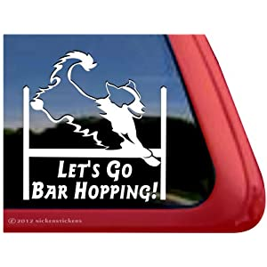 Let's Go Bar Hopping! ~ Agility Dog Agility English Shepherd Vinyl Window Decal Sticker 24