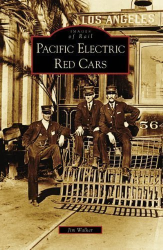 Pacific Electric Red Cars (Images of Rail) by Walker, Jim published by Arcadia Publishing (SC) (2007)