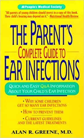 The Parents Complete Guide to Ear Infections