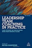 Leadership Team Coaching in Practice: Case Studies on Developing High-Performing Teams