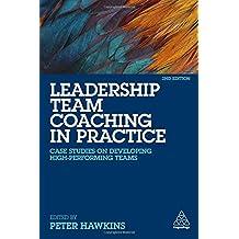 Leadership Team Coaching in Practice: Case Studies on Developing High-Performing Teams