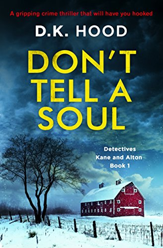Don't Tell a Soul: A gripping crime thriller that will have you hooked (Detectives Kane and Alton Book 1) by [Hood, D.K.]