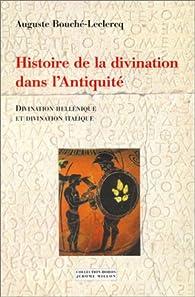 Histoire de la divination dans l'Antiquité par August Bouché-Leclercq