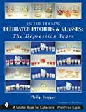 Anchor Hocking Decorated Pitchers And Glasses: The Depression Years (Schiffer Book for Collectors)