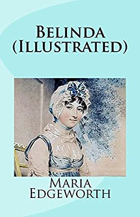 belinda by maria edgeworth essay Visit the college board on the web: wwwcollegeboardcom question 2 (maria  edgeworth's belinda) the score reflects the quality of the essay as a whole—its.