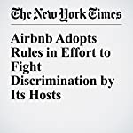 Airbnb Adopts Rules in Effort to Fight Discrimination by Its Hosts | Katie Benner