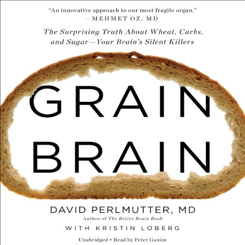 Grain Brain: The Surprising Truth About Wheat, Carbs, and Sugar - Your Brain's Silent Killers cover