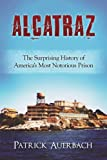 Alcatraz: The Surprising History of America s Most Notorious Prison