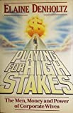 img - for Playing for High Stakes: The Men, Money and Power of Corporate Wives by Elaine Denholtz (1986-01-03) book / textbook / text book