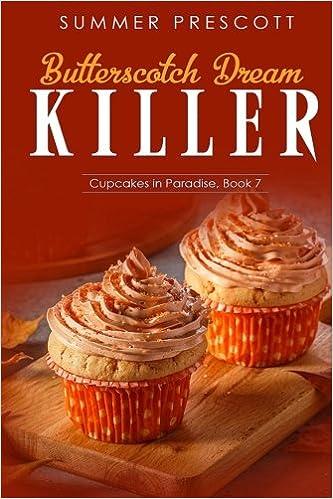 Butterscotch Dream Killer: Volume 7 Cupcakes in Paradise: Amazon.es: Summer Prescott: Libros en idiomas extranjeros