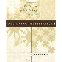 Designing Tessellations: The Secrets of Interlocking Patterns