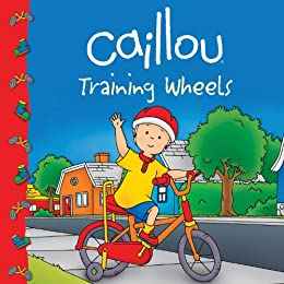 Caillou: Training Wheels (Clubhouse) by [Johanson, Sarah Margaret]