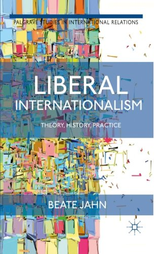 Liberal Internationalism: Theory, History, Practice (Palgrave Studies in International Relations)