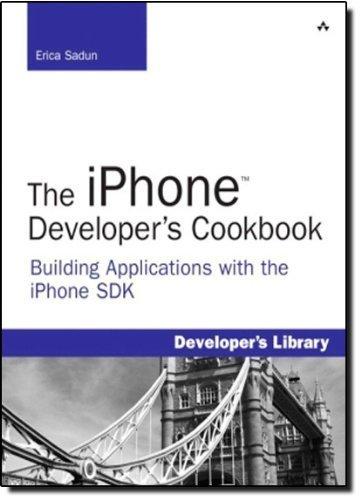 The iPhone Developer?s Cookbook: Building Applications with the iPhone SDK by Erica Sadun (2008-10-23)