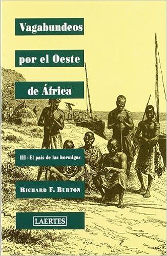 Vagbundeos por el Oeste de África: Vagabundeos por el Oeste de África: III - El país de las hormigas: 3 Nan-Shan: Amazon.es: Sir Richard F. Burton, ...