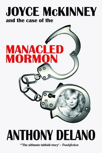 Joyce McKinney And The Case Of The Manacled Mormon by Brand: Revel Barker