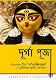 Durga Puja - The greatest festival of Bengal in a Photographic journey