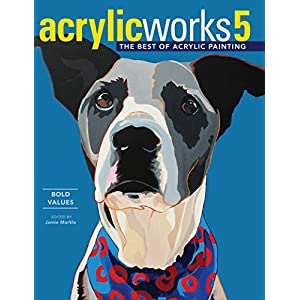 AcrylicWorks 5: Bold Values (AcrylicWorks: The Best of Acrylic Painting)