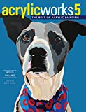 img - for AcrylicWorks 5: Bold Values (AcrylicWorks: The Best of Acrylic Painting) book / textbook / text book