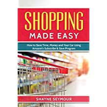 Shopping Made Easy: How to Save Time, Money and Your Car Using Amazon's Subscribe & Save Program