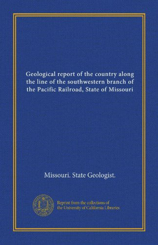 Geological report of the country along the line of the southwestern branch of the Pacific Railroad, State of ()