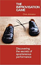 The Improvisation Game: Discovering the Secrets of Spontaneous Performance
