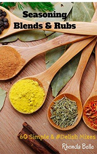 Seasoning Blends & Rubs: 60 Simple & #Delish Mixes (60 Super Recipes Book 29) by Rhonda Belle
